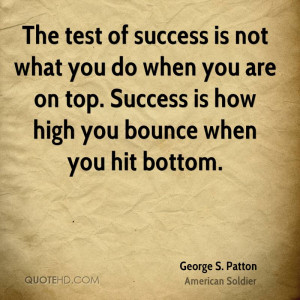 The test of success is not what you do when you are on top. Success is ...