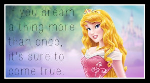Disney Princess Quotes About Dreams Dream a little dream
