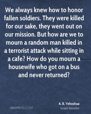 We always knew how to honor fallen soldiers. They were killed for our ...