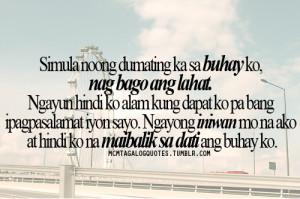 mcm tagalog quotes, Simula noong dumating ka sa buhay ko, nag bago ang ...