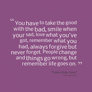 Picture: you have to take the good with the bad, smile when your sad ...
