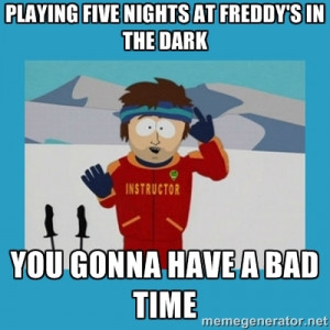 you're gonna have a bad time guy - Playing Five Nights at freddy's in ...