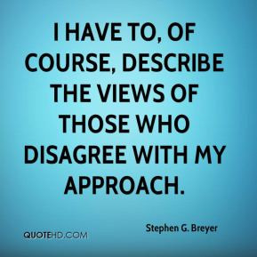 Stephen G. Breyer - I have to, of course, describe the views of those ...