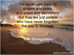 ... people who have never forgotten the way to fairyland. L.M. Montgomery