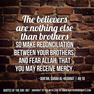 "Quotes Of Day: 067: ""The believers are nothing else than brothers ..."