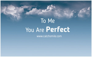 To Me You Are Perfect | All Quotes | Love Image Collections