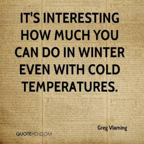 ... interesting how much you can do in winter even with cold temperatures