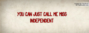 YOU CAN JUST CALL ME MISS INDEPENDENT Profile Facebook Covers
