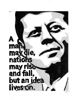 print john f kennedy quote a man may die nations may rise and fall an ...