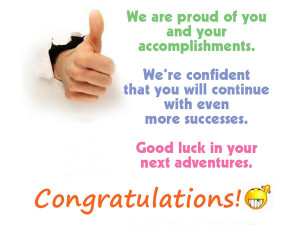 We are proud of you and your accomplishments. We're confident that you ...