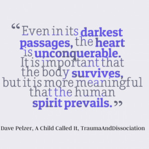 Even in its darkest passages, the heart is unconquerable. It is ...