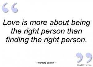 love is more about being the right person barbara bartlein