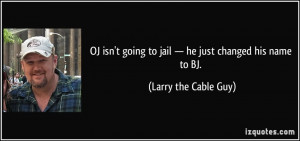 OJ isn't going to jail — he just changed his name to BJ. - Larry the ...