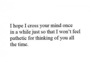 ... just so that i wont feel pathetic for thinking of you all the time