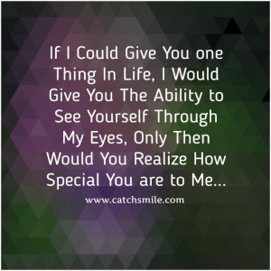 ... You The Ability To See Yourself Through My Eyes - Only Then Would You
