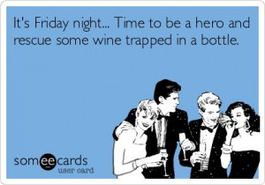 ... Friday Ecards Wine, Happy Friday, Alcohol Humor, Friday Night Quotes