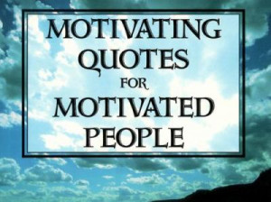 Motivating Quotes for Motivated People