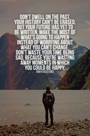 Dont dwell on the past...