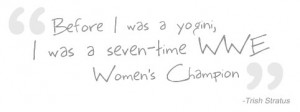 ... was a yogini, I was a seven-time WWE Women's Champion