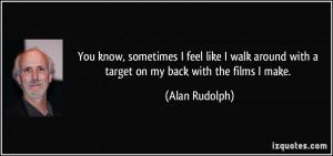 You know, sometimes I feel like I walk around with a target on my back ...