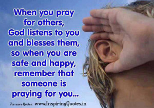 When you pray for others, God Listens to you and blesses them, so when ...