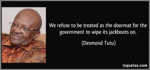 We refuse to be treated as the doormat for the government to wipe its ...