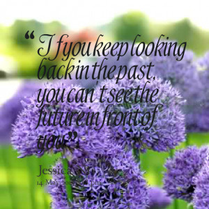 13599-if-you-keep-looking-back-in-the-past-you-cant-see-the-future.png