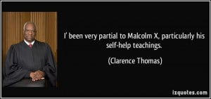 been very partial to Malcolm X, particularly his self-help ...