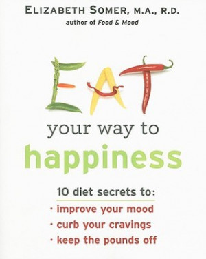Your Way To Happiness: 10 Diet Secrets to Improve Your Mood, Curb Your ...