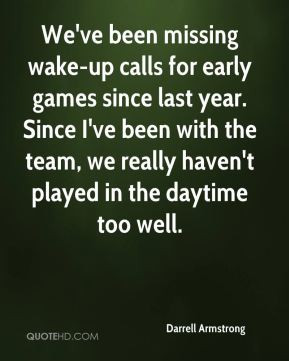 Darrell Armstrong - We've been missing wake-up calls for early games ...