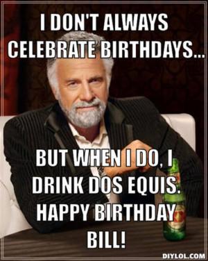 ... birthdays-but-when-i-do-i-drink-dos-equis-happy-birthday-bill-9c70ff