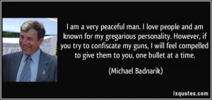 am a very peaceful man. I love people and am known for my gregarious ...