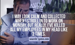 may look calm and collected when I stroll in to work on Monday, but ...