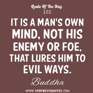 Buddha Quote Of The Day: It is a man's own mind