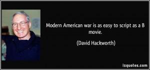Modern American war is as easy to script as a B movie. - David ...