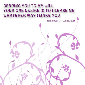 Your one desire is to please me – Daddy Dom and Adult Baby Girl Poem