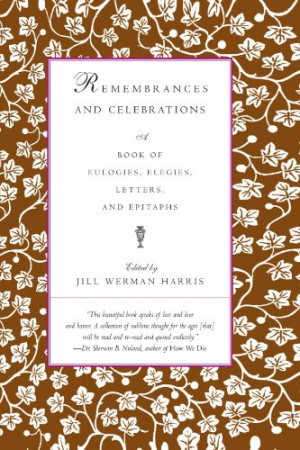 ... and Celebrations: A Book of Eulogies, Elegies, Letters, and Epitaphs