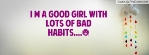 good girl with lots of bad habits Profile Facebook Covers