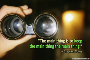 """Inspirational Quote: """"The main thing is to keep the main thing the ..."""