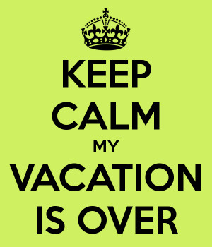 Vacation Over Keep calm my vacation is over