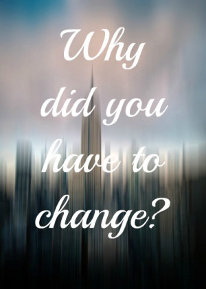 quotes why did you have to change Depressing Quotes 239 Why did you ...