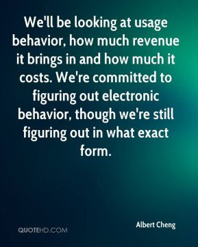 Albert Cheng - We'll be looking at usage behavior, how much revenue it ...