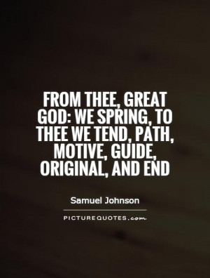 From thee, great God: we spring, to thee we tend, path, motive, guide ...
