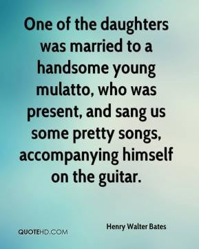 One of the daughters was married to a handsome young mulatto who was