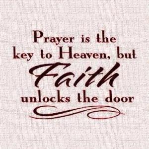Prayer is the key to heaven, but faith unlocks the door