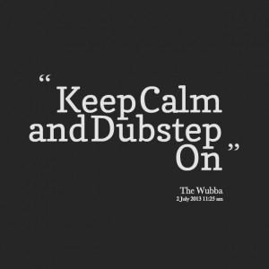 Quotes Picture: keep calm and dubstep on