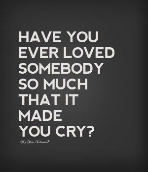 love-hurts-quotes-have-you-ever-loved-somebody-so-much.jpg