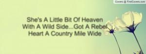 She's A Little Bit Of Heaven With A Wild Side...Got A Rebel Heart A ...