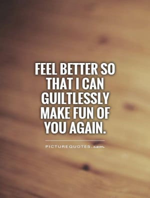 Make You Feel Better Quotes