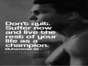 muhammad ali don t quit suffer now quotes home muhammad ali quotes don ...